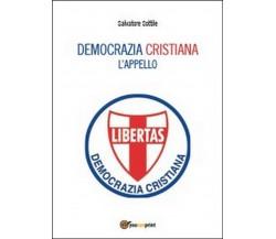 Che torni la Democrazia Cristiana. L'appello.  di Salvatore Sottile,  2014