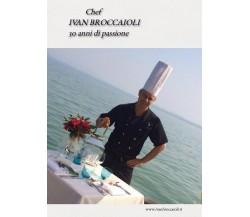 Chef Ivan Broccaioli 30 anni di passione,  2017,  Youcanprint