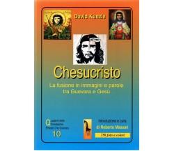 Chesucristo. La fusione in immagini e parole tra Guevara e Gesù di David Kunzle,