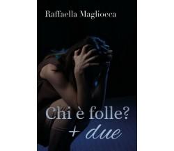 Chi è folle? + due  di Raffaella Magliocca,  2019,  Youcanprint - ER