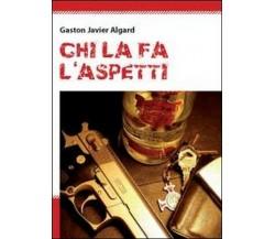 Chi la fà, l'aspetti di Gaston Javier Algard,  2011,  Youcanprint