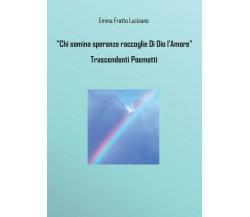 Chi semina speranze raccoglie Di Dio l'Amore - Trascendenti Poemetti, Lucisano