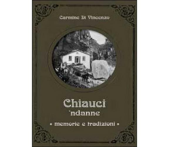 Chiauci ndanne. Memorie e tradizioni, Carmine Di Vincenzo,  2014,  Youcanprint