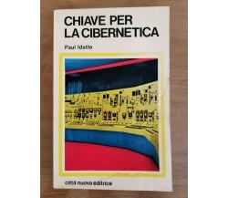 Chiave per la cibernetica - P. Idatte - Città nuova editrice - 1971 - AR