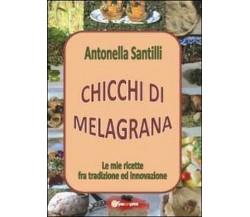 Chicchi di melagrana,  di Antonella Santilli,  2012,  Youcanprint