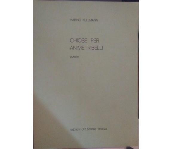 Chiose per anime ribelli Poesie-Marino Kullmann,1978,Edizioni GR - S