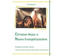 Christian Music e Nuova Evangelizzazione di Luca Ingrascì,  2020,  Youcanprint