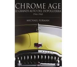 Chrome age. Le grandi auto del dopoguerra 1946-1960 - Michael Furman,  2007