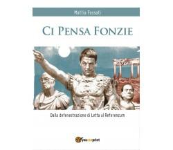 Ci Pensa Fonzie - Dalla defenestrazione di Letta al Referenzum, Mattia Fossati