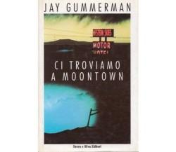 Ci troviamo a Moontown - Jay Gummerman - Serra e Riva