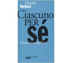 Ciascuno per sé vivere senza welfare - Edoardo Narduzzi,  2010,  Marsilio Ed.
