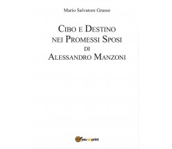 Cibo e destino nei Promessi Sposi di Alessandro Manzoni di Mario Salvatore Gras