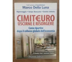 Cimit€uro uscirne e risorgere - M. Della Luna - Arianna editrice - 2012 - AR