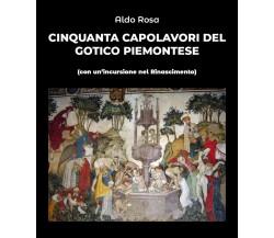 Cinquanta capolavori del Gotico Piemontese di Aldo Rosa,  2019,  Youcanprint