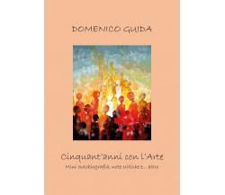 Cinquant'anni con l'Arte di Domenico Guida,  2019,  Youcanprint