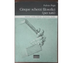 Cinque scherzi filosofici (per tutti) - Fulvio Papi - Christian Marinotti,2001-A