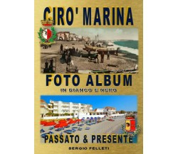 Cirò Marina Foto Album di Sergio Felleti,  2018,  Youcanprint