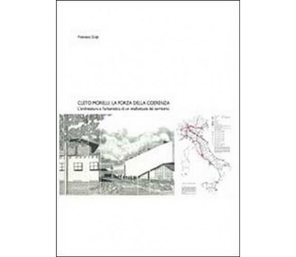 Cleto Morelli. La forza della coerenza  di Francesco Crupi,  2013,  Youcanprint