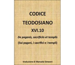 Codice teodosiano 16.10. De paganis, sacrificiis et templis,  di M. Simeoni
