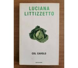 Col cavolo - L. Littizzetto - Mondadori - 2004 - AR