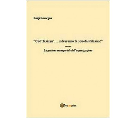 Col kaizen salveremo la scuola...  di Luigi Lavorgna,  2013,  Youcanprint
