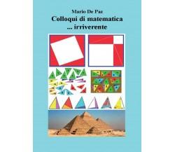 Colloqui di matematica ... irriverente di Mario De Paz,  2019,  Youcanprint