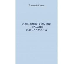 Colloquio con Dio e l'amore per una suora di Emanuele Caruso,  2021,  Youcanprin