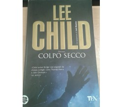 Colpo Secco - Lee Child - Tea - 2009 - M