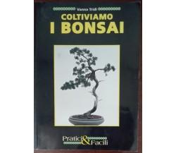 Coltiviamo i bonsai - Vanna Tridi - Pratici & Facili,1993 - A