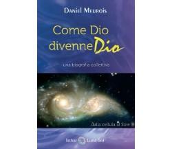 Come Dio divenne Dio. Una biografia collettiva (Daniel Meurois, 2019) - ER