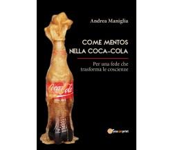 Come Mentos nella Coca-Cola di Andrea Maniglia,  2018,  Youcanprint