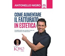 Come aumentare il fatturato in Estetica  - Antonello Nigro,  2018 - ER