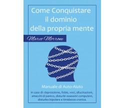 Come conquistare il dominio della propria mente  - Marco Morrone,  2017  -ER