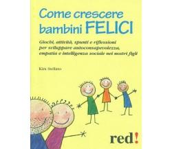 Come crescere bambini felici - Kira Stellato,  2010,  Red Edizioni