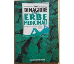 Come dimagrire con le erbe medicinali di Eugenio Vaga, 1995, De Vecchi Editore