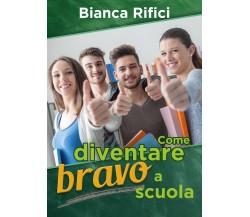 Come diventare bravo a scuola, Bianca Rifici,  2018,  Youcanprint - ER