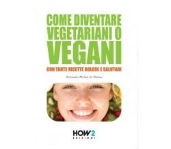 Come diventare vegetariani o vegani  di Alessandra Michela De Stefano,  2015