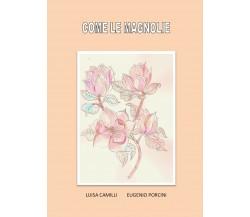Come le magnolie,  di Luisa Camilli, Eugenio Porcini,  2020,  Youcanprint