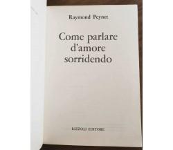Come parlare d'amore sorridendo - R. Peynet - Rizzoli - 1968 - AR