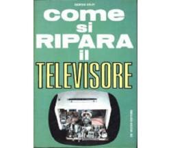 Come si ripara il televisore - Giorgio Volpi,  1972,  De Vecchi Editore 1° ed.