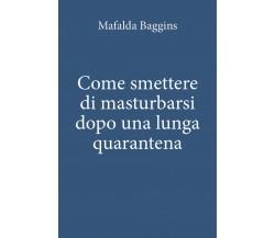 Come smettere di masturbarsi dopo una lunga quarantena, Mafalda Baggins,  2020