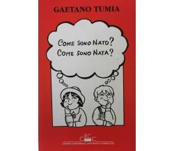 Come sono nato? Come sono nata?  di Gaetano Tumia,  1993,  Centro Cattolico - ER