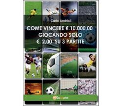 Come vincere 10000 Euro giocando solo 2 Euro su 3 partite di Carlo Andrioli
