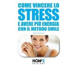 Come vincere lo stress e avere più energia di Giada Prezioso,  2016,  How2