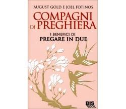 Compagni di preghiera. I benefici di pregare in due di August Gold, Joel Fotinos