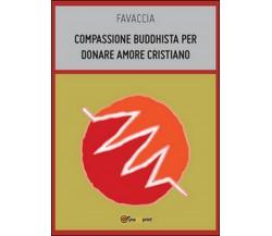 Compassione buddhista per donare amore cristiano di Favaccia,  2014,  Youcanpri