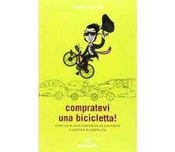 Compratevi una bicicletta! - Federico Del Prete - Ediciclo editore,2013 - A