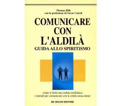Comunicare con l'aldilà. Guida allo spiritismo - Thomas Rilk