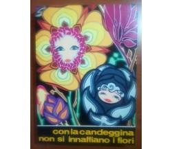 Con la candeggina non si annaffiano i fiori - M.Piovanelli - Sei - 1968 - M