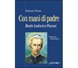 Con mani di Padre. Beato Lodovico Pavoni - Folena Umberto
